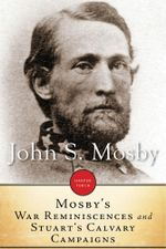 Mosby's War Reminiscences and Stuart's Cavalry Campaigns - John S. Mosby