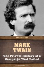 The Private History of a Campaign That Failed - Mark Twain
