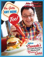 You Gotta Eat Here Too! : 100 More of Canada's Favourite Hometown Restaurants and Hidden Gems - John Catucci