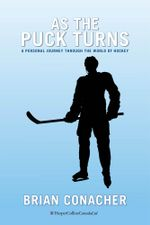 As the Puck Turns : A Personal Journey Through the World of Hockey - Brian Conacher