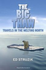 The Big Thaw : Travels in the Melting North - Ed Struzik