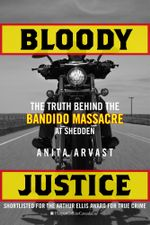 Bloody Justice : The Truth Behind the Bandido Massacre at Shedden - Anita Arvast