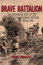 Brave Battalion : The Remarkable Saga of the 16th Battalion (Canadian Scottish) in the First World War - Mark Zuehlke