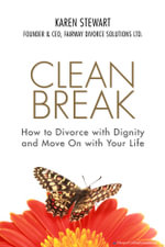 Clean Break : How to Divorce with Dignity and Move On with Your Life - Karen Stewart
