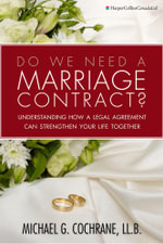 Do We Need a Marriage Contract?: : Understanding How a Legal Agreement Can Strengthen Your Life Together - Michael G. Cochrane