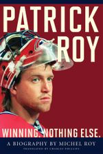 Patrick Roy : Winning, Nothing Else - Michel Roy
