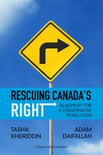 Rescuing Canada's Right : Blueprint for a Conservative Revolution - Tasha Kheiriddin