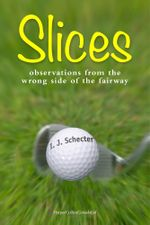 Slices : Observations from the Wrong Side of the Fairway - I.J. Schecter