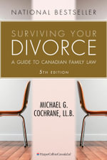 Surviving Your Divorce 5th Edition : A Guide to Canadian Family Law - Michael G. Cochrane