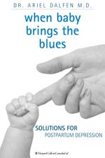 When Baby Brings the Blues : Solutions for Postpartum Depression - Ariel Dalfen