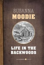 Life in the Backwoods : A sequel to Roughing it in the Bush - Susanna Moodie