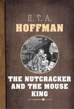 The Nutcracker and the Mouse King - E. T. A. Hoffmann