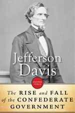 The Rise and Fall of the Confederate Government - Jefferson Davis