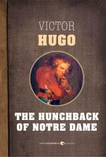The Hunchback of Notre Dame : or, Notre Dame de Paris - Victor Hugo