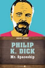 Mr. Spaceship : Short Story - Philip K. Dick