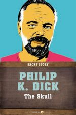 The Skull : Short Story - Philip K. Dick