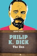 The Gun : Short Story - Philip K. Dick