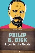 Piper in the Woods : Short Story - Philip K. Dick