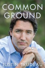 Common Ground : My Past, Our Present and Canada's Future - Justin Trudeau