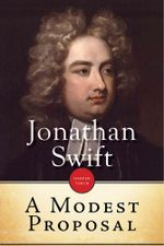 A Modest Proposal : For preventing the children of poor people in Ireland, from being a burden on their parents or country, and for making them beneficial to the public - Jonathan Swift