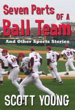 Seven Parts of a Ball Team And Other Sports Stories - Scott Young