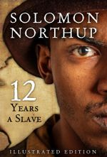 Twelve Years a Slave, Illustrated Edition - Solomon Northup