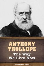 The Way We Live Now : Illustrated Edition - Anthony Trollope