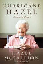 Hurricane Hazel : A Life with Purpose - Hazel McCallion