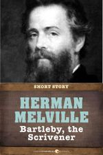 Bartleby, the Scrivener : A Story of Wall Street - Herman Melville