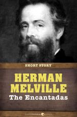 The Encantadas or Enchanted Isles : Short Story - Herman Melville