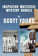 Inspector Matteesie Mystery Bundle : Murder in a Cold Climate and The Shaman's Knife - Scott Young