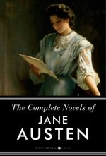 The Complete Novels of Jane Austen : Pride and Prejudice, Sense and Sensibility and Others - Jane Austen