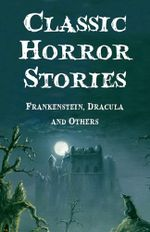 Classic Horror Stories: Frankenstein, Dracula and Others : Five-Book Bundle - Mary Shelley