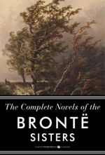 The Complete Novels of the Bronte Sisters: Jane Eyre, Wuthering Heights, and Oth : Seven-Book Bundle - Anne Bronte