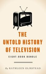 The Untold History of Television : Eight-Book Bundle - Kathleen Olmstead