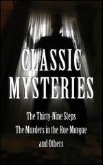 Classic Mysteries : The Thirty-Nine Steps, The Murders in the Rue Morgue and Othe - John Buchan