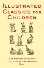 Illustrated Classics for Children : The Velveteen Rabbit, The Wind in the Willows - Kenneth Grahame