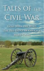 Tales of the Civil War - 3 x Stories in 1 x eBook : Gone With the Wind, The Red Badge of Courage & Marse Chan - Stephen Crane