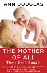 The Mother of All Three-Book Bundle : The Mother of All Pregnancy Books, The Mother of All Baby Books, and The Mother of All Toddler Books - Ann Douglas