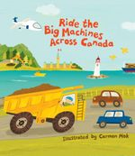 Ride the Big Machines Across Canada : My Big Machines - Carmen Mok