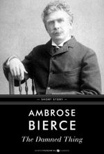 The Damned Thing : Short Story - Ambrose Bierce