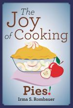 The Joy of Cooking Pies! - Irma S. Rombauer