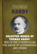 Selected Works of Thomas Hardy : Tess of the d'Urbervilles, The Mayor of Casterbr - Thomas Hardy