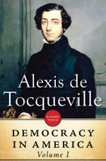 Democracy in America : Volume I - Alexis de Tocqueville