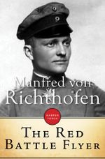 The Red Battle Flyer - Manfred von Richthofen