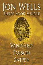 Jon Wells Three-Book Bundle : Vanished, Poison and Sniper - Jon Wells