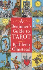 A Beginner's Guide to Tarot : Get started with quick and easy tarot fundamentals - Kathleen Olmstead