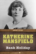 Bank Holiday : Short Story - Katherine Mansfield