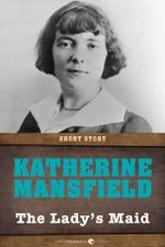 The Lady's-Maid : Short Story - Katherine Mansfield