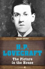 The Picture in the House : Short Story - H. P. Lovecraft